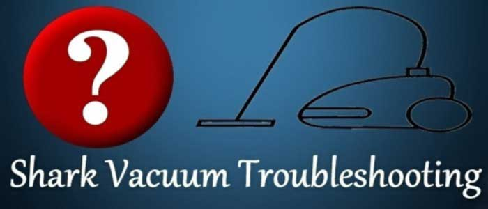 SHARK VACUUMS TROUBLESHOOTING